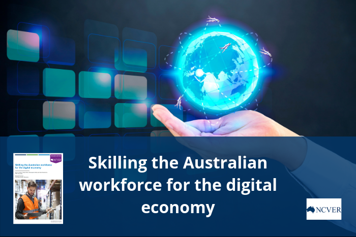 NCVER - Skilling Australian workforce for the digital economy