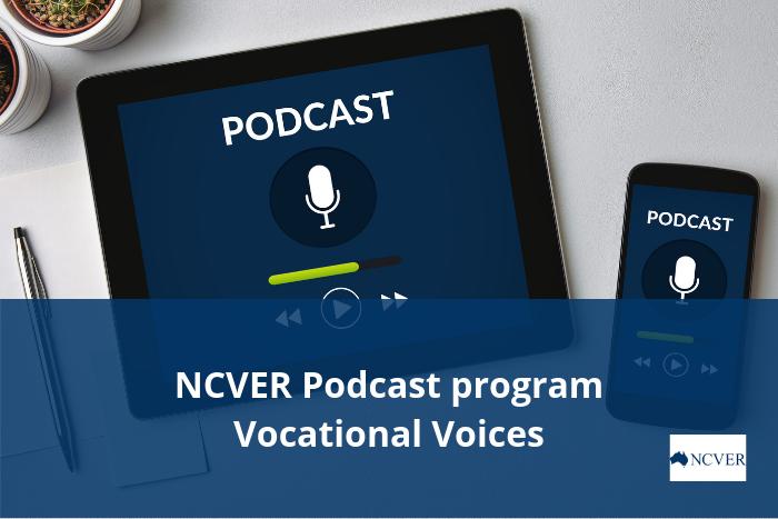 NCVER Podcast Program - Vocational Voices