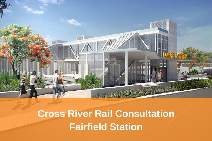 Cross River Rail Consultation - Fairfield