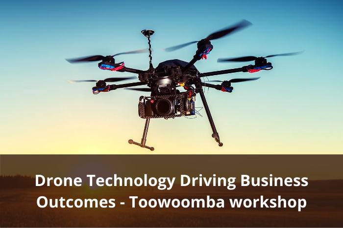 Toowoomba workshop – Drone Technology Driving Business Outcomes