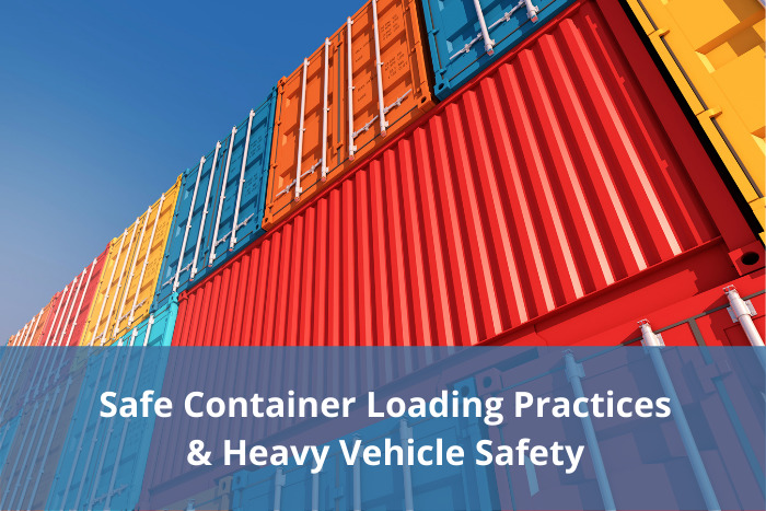 Safe Container Loading Practices & Heavy Vehicle Safety Campaign