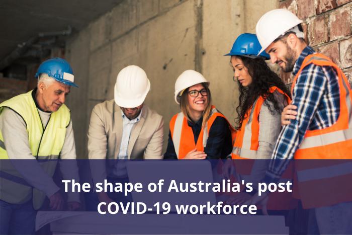 The shape of Australia's post COVID-19 workforce