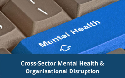 Cross-Sector Mental Health & Organisational Disruption – Draft training materials available for feedback