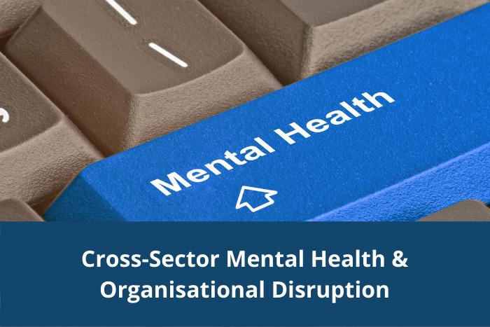 Mental Health and Organisational Disruption