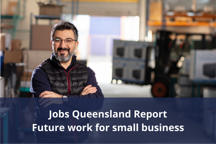Jobs Queensland have released the Future work for Small Business report