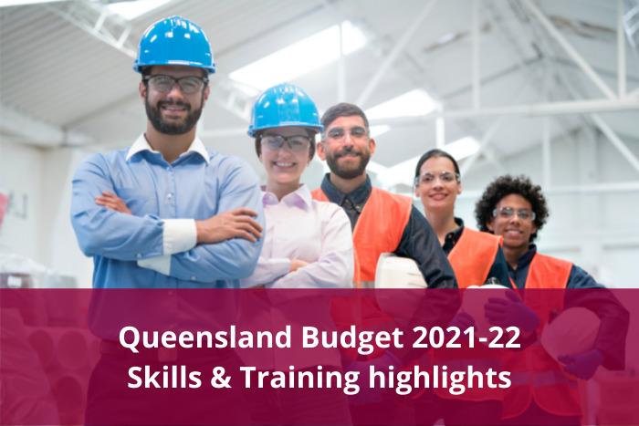 QLD Budget 2021-22 - skills and training highlights
